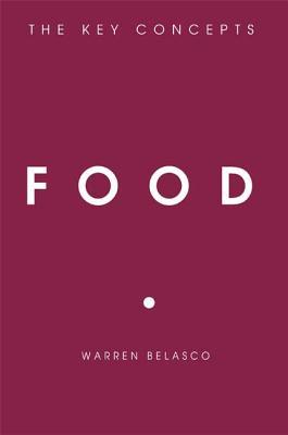 Food: The Key Concepts - Belasco, Warren, Dr.