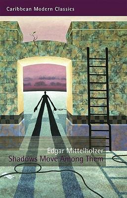 Shadows Move Among Them - Mittelholzer, Edgar, and Roopnaraine, Rupert (Introduction by)