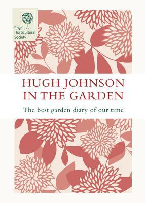 Hugh Johnson in the Garden: The Best Garden Diary of Our Time - Johnson, Hugh