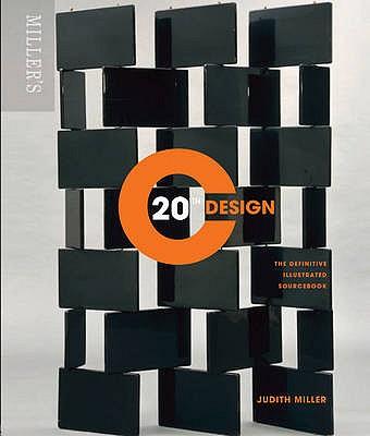 Miller's 20th Century Design: The Definitive Illustrated Sourcebook - Miller, Judith