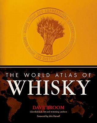 The World Atlas of Whisky - Broom, Dave, and Hansel, John (Foreword by)