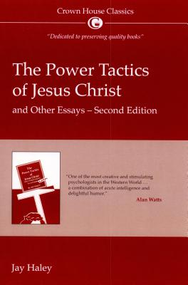 The Power Tactics of Jesus Christ and Other Essays - Haley, Jay
