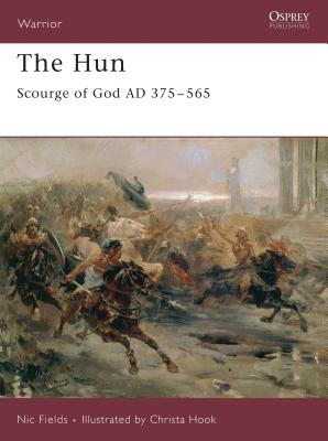 The Hun: Scourge of God AD 375-565 - Fields, Nic, Dr.