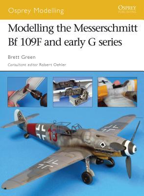 Modelling the Messerschmitt Bf 109F and Early G Series - Green, Brett