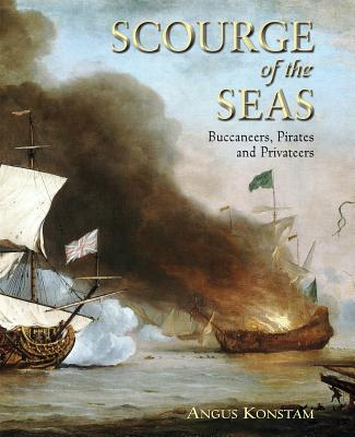Scourge of the Seas: Buccaneers, Pirates and Privateers - Konstam, Angus, Dr.