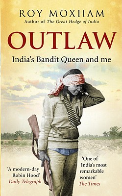 Outlaw: India's Bandit Queen and Me - Moxham, Roy
