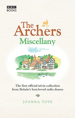 The Archers Miscellany: The First Official Trivia Collection from Britain's Best-Loved Radio Drama - Toye, Joanna