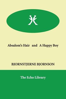 Absalom's Hair and a Happy Boy - Bjornson, Bjornstjerne
