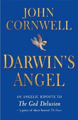 Darwin's Angel: A Seraphic Response to the God Delusion - Cornwell, John