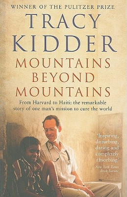 Mountains Beyond Mountains: One Doctor's Quest to Heal the World - Kidder, Tracy