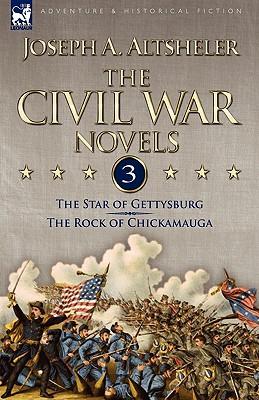 The Civil War Novels: 3-The Star of Gettysburg & the Rock of Chickamauga - Altsheler, Joseph A
