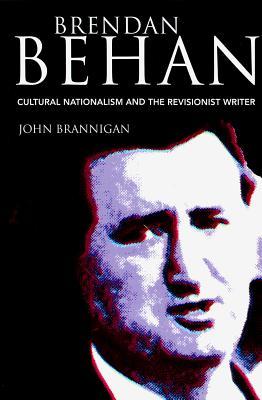 Brendan Behan: Cultural Nationalism and the Revisionist Writer - Brannigan, John