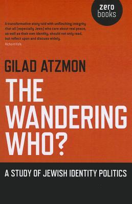 The Wandering Who: A Study of Jewish Identity Politics - Atzmon, Gilad