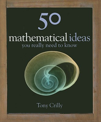 50 Mathematical Ideas You Really Need to Know - Crilly, Tony, Professor