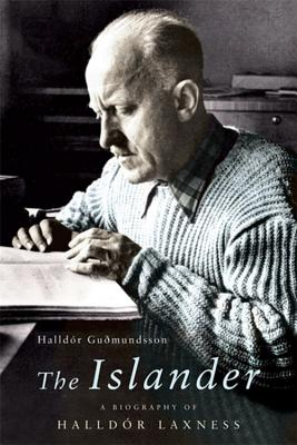 The Islander: A Biography of Halld[r Laxness - Halldor, and Gudmundsson, Halldor, and Halldor Gumundsson