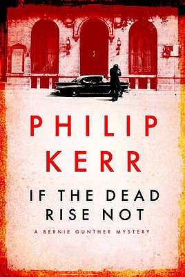 If the Dead Rise Not: A Bernie Gunther Mystery - Kerr, Philip