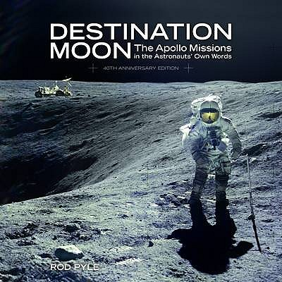 Destination Moon: The Apollo Missions in the Astronauts' Own Words - Pyle, Rod