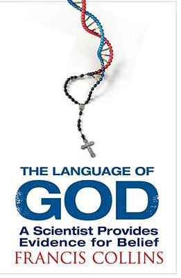 The Language of God: A Scientist Presents Evidence for Belief - Collins, Francis