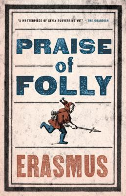 Praise of Folly - Erasmus, and Clarke, Roger (Translated by)