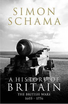 A History of Britain: British Wars 1603-1776 v. 2: The British Wars 1603-1776 - Schama, Simon