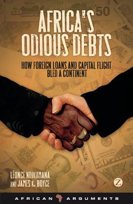Africa's Odious Debt: How Foreign Loans and Capital Flight Bled a Continent - Boyce, James, and Ndikumana, Leonce
