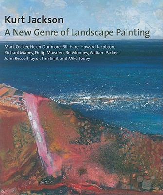 Kurt Jackson: A New Genre of Landscape Painting - Taylor, John Russell, and Jacobson, Howard, and Tooby, Mike