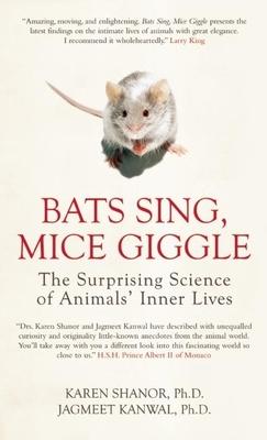Bats Sing, Mice Giggle: The Surprising Science of Animals' Inner Lives - Shanor, Karen, and Kanwal, Jagmeet