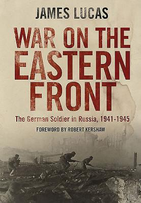 War on the Eastern Front: The German Soldier in Russia 1941-1945 - Lucas, James