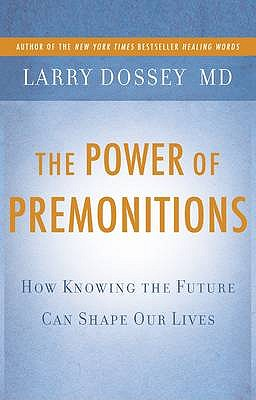 The Power of Premonitions: How Knowing the Future Can Shape Our Lives - Dossey, Larry
