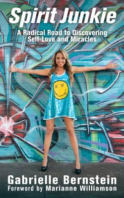 Spirit Junkie: A Radical Road to Discovering Self-Love and Miracles - Bernstein, Gabrielle