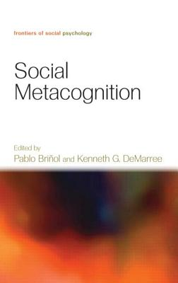 Social Metacognition - Brinol, Pablo (Editor), and Demarree, Kenneth G (Editor)