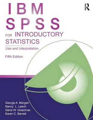 IBM SPSS for Introductory Statistics: Use and Interpretation, Fifth Edition - Morgan, George A, and Leech, Nancy L, and Gloeckner, Gene W