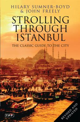 Strolling Through Istanbul: The Classic Guide to the City - Sumner-Boyd, Hilary, Professor, and Freely, John, Professor