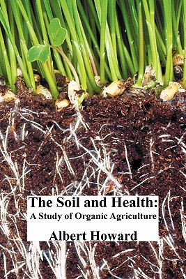 The Soil and Health: A Study of Organic Agriculture - Howard, Albert, Sir