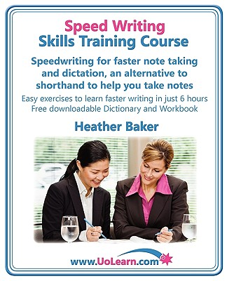 Speed Writing Skills Training Course: Speedwriting for Faster Note Taking and Dictation, an Alternative to Shorthand to Help You Take Notes. Easy Exer - Baker, Heather, and Greenhall, Margaret (Editor)