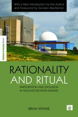 Rationality and Ritual: Participation and Exclusion in Nuclear Decision-Making - Wynne, Brian, Professor, and MacKerron, Gordon (Foreword by)
