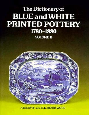 Dictionary of Blue & White Printed Pottery Vol. 2 - Coysh, A W, and Henrywood, R K