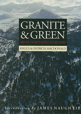Granite and Green: Above North-East Scotland - MacDonald, Angus, and MacDonald, Patricia, and Naughtie, James (Introduction by)