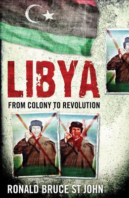 Libya: From Colony to Revolution - St.John, Ronald Bruce