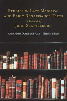 Studies in Late Medieval and Early Renaissance Texts in Honour of John Scattergood - D'Arcy, Anne Marie (Editor), and Fletcher, Alan (Editor)