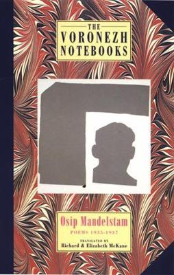 The Voronezh Notebooks: Poems 1935-1937 - Mandelstam, Osip, and McKane, Elizabeth (Translated by), and McKane, Richard (Translated by)