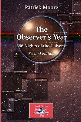 The Observer's Year: 366 Nights in the Universe - Moore, Patrick, Sir
