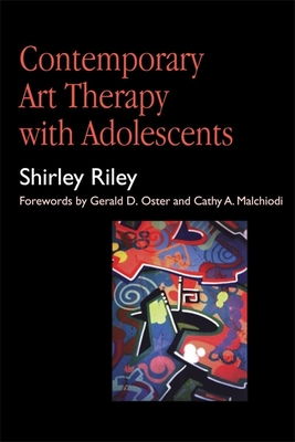 Contemporary Art Therapy with Adolescents - Riley, Shirley, and Oster, Gerald D (Foreword by), and Malchiodi, Cathy A, PhD, Lpcc (Foreword by)