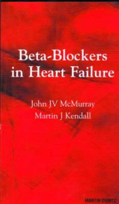 Betablockers in Heart Failure: Pocketbook - McMurray, John, and McMurray, McMurray Jv, and Kendall, Martin J