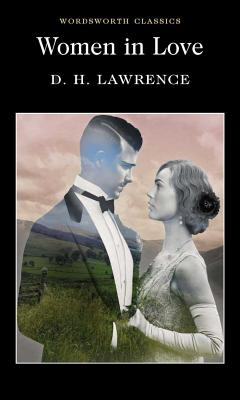 Women in Love - Lawrence, D H, and Carabine, Keith, Dr. (Editor), and Wallace, Jeff, Dr. (Notes by)