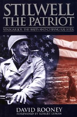 Stilwell the Patriot: Vinegar Joe, the Brits and Chiang Kai-Shek - Rooney, David