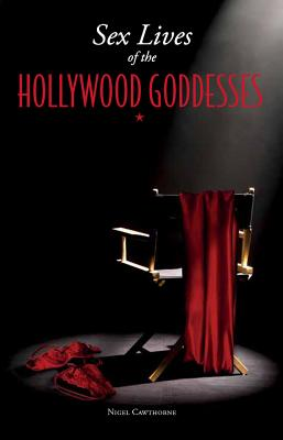 Sex Lives of the Hollywood Goddesses - Cawthorne, Nigel