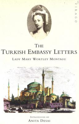The Turkish Embassy Letters - Montagu, Mary Wortley, and Jack, Malcolm (Editor), and Desai, Anita (Introduction by)