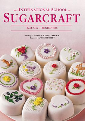 The International School of Sugarcraft Book One - Lodge, Nicholas