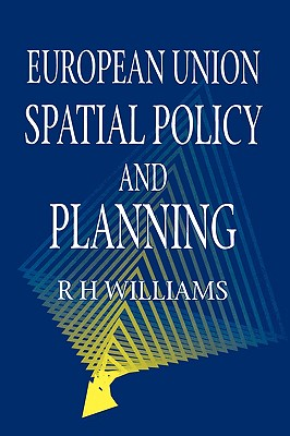 European Union Spatial Policy and Planning - Williams, Richard H, and Williams, D, Dr., and Williams, R H